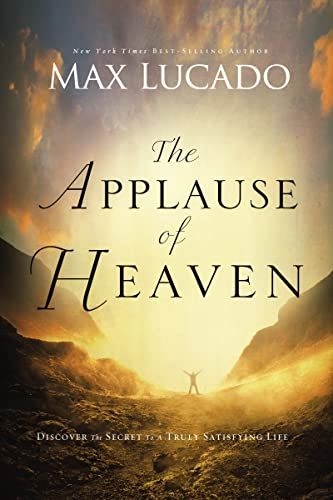 9780849947506: The Applause of Heaven: Discover the Secret to a Truly Satisfying Life