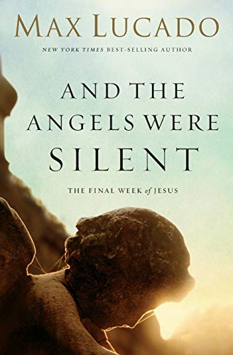 9780849947513: And the Angels Were Silent: The Final Week of Jesus