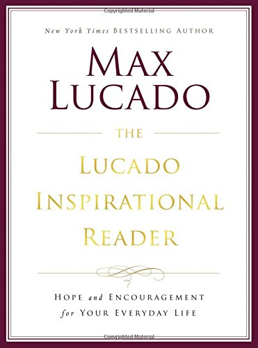 9780849948305: The Lucado Inspirational Reader: Hope and Encouragement for Your Everyday Life
