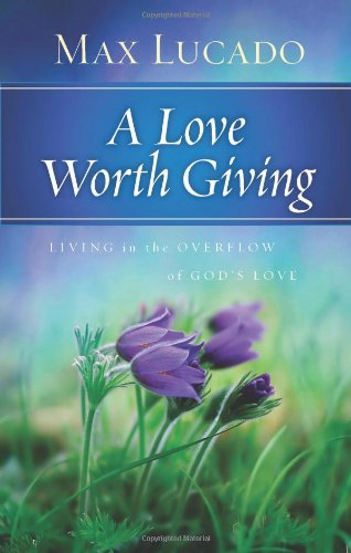 9780849948312: A Love Worth Giving: Living in the Overflow of God's Love