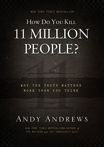 How Do You Kill 11 Million People? Why the Truth Matters More Than You Think (SIGNED): Andrews, ...