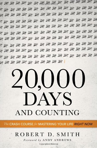 9780849948541: 20,000 Days and Counting: The Crash Course for Mastering Your Life Right Now
