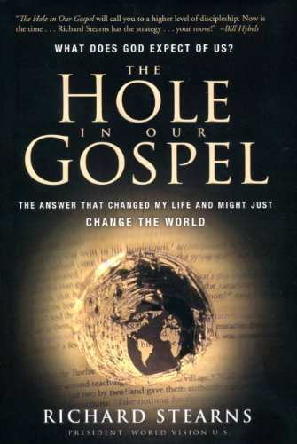 The Hole in Our Gospel: The Answer: Richard Stearns