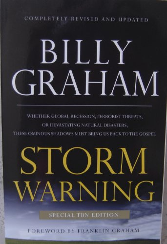 Storm Warning (Special TBN Edition Paperback Book) Completely Revised and Updated / Whether Global Recession, Terrorist Threats, or Devastating Natural Diasasters, These Ominous Shadows Must Bring Us Back to the Gospel. (0849948649) by Billy Graham