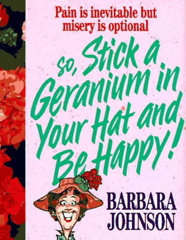 9780849950261: Stick a Geranium in Your Hat and Be Happy!