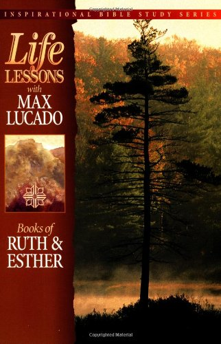 Life Lessons: Books of Ruth & Esther (9780849952463) by Max Lucado