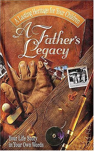 9780849952753: A Father's Legacy: Your Life Story in Your Own Words