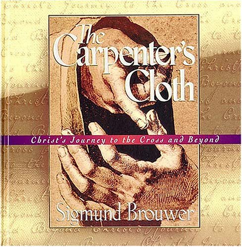 9780849953668: The Carpenter's Cloth: Christ's Journey to the Cross and Beyond