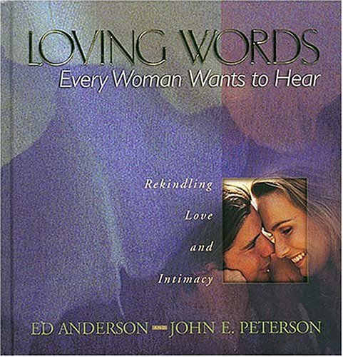 9780849954023: Loving Words: Every Woman Wants to Hear