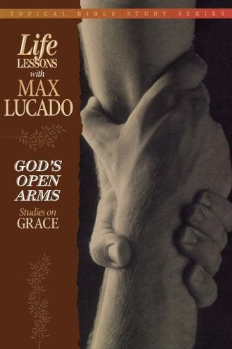 God's Open Arms (Topical Bible Study Series, Life Lessons with Max Lucado) (9780849954252) by Lucado, Max; Thomas Nelson Publishers