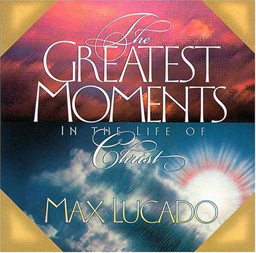 9780849954931: The Greatest Moments in the Life of Christ