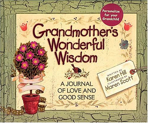 Grandmother's Wonderful Wisdom A Journal Of Love And Good Sense (0849954967) by Karen Hill
