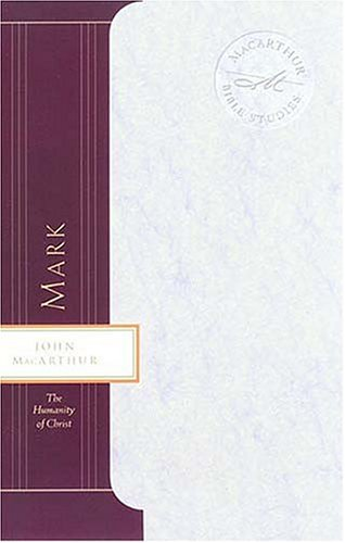 Mark: The Humanity of Christ (MacArthur Bible Studies) (0849955394) by John F. MacArthur