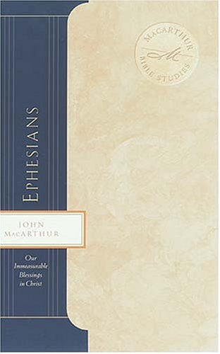 9780849955419: Ephesians: Our Immeasurable Blessings in Christ (MaCarthur Bible Studies)