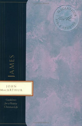 James: Guidelines for a Happy Christian Life (MaCarthur Bible Studies) (9780849955488) by John MacArthur