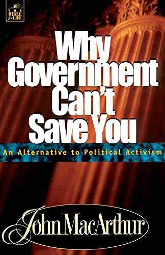 9780849955556: Why Government Can't Save You: An Alternative to Political Activism: 07 (Bible for Life)