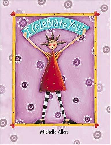 I Celebrate You Michelle Allen's I Celebrate You Book (0849956935) by Michelle Allen