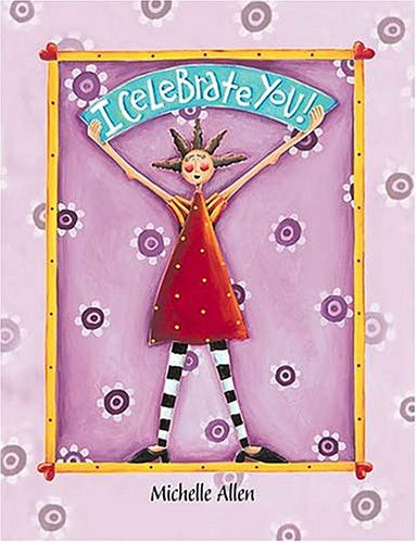 I Celebrate You Michelle Allen's I Celebrate You Book: Allen, Michelle