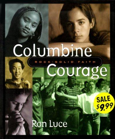 9780849956966: Columbine Courage