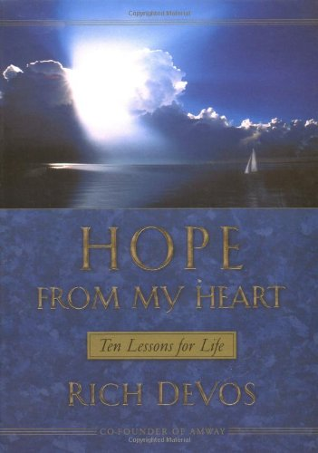 Hope From My Heart Ten Lessons For Life: Rich DeVos