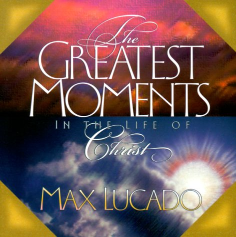 9780849957512: Greatest Moments in the Life of Christ