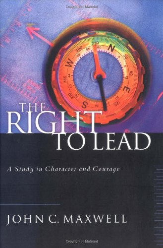 9780849957680: The Right to Lead: A Study in Character and Courage