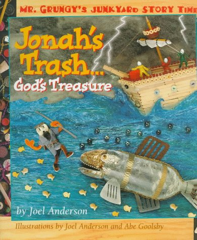 Jonah's Trash.God's Treasure (Mr. Grungy's Junkyard Bible: Joel Anderson; Illustrator-Abe