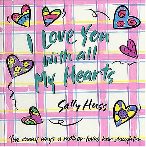 I Love You With All My Hearts (Daughter): The Many Ways a Mother Loves Her Daughter: Huss, Sally