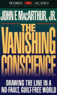 Vanishing Conscience: Drawing the Line in a No-Fault, Guilt-Free World (0849960991) by Dr John F MacArthur Jr