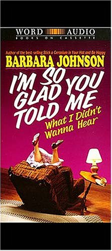 I'm So Glad You Told Me What I Didn't Wanna Hear (0849962188) by Barbara Johnson