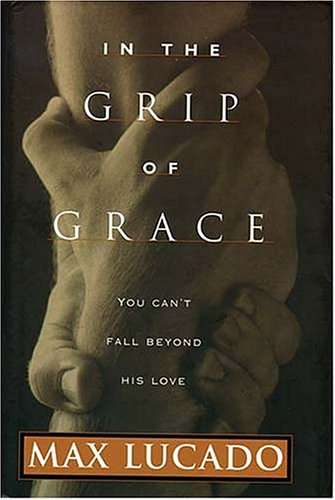 In The Grip Of Grace (9780849962318) by Lucado, Max