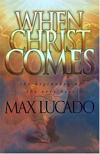 When Christ Comes: The Beginning of the Very Best (9780849963025) by Max Lucado