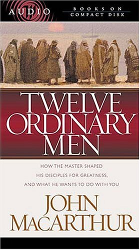Twelve Ordinary Men (0849963508) by John MacArthur