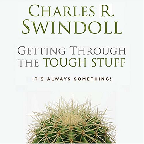 Getting through the Tough Stuff: Charles R. Swindoll
