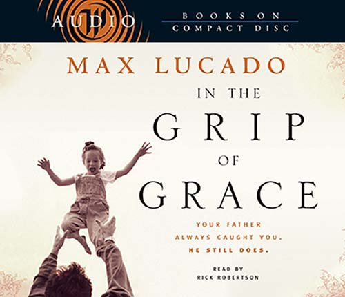In the Grip of Grace: Your Father Always Caught You. He Still Does. (0849963680) by Max Lucado