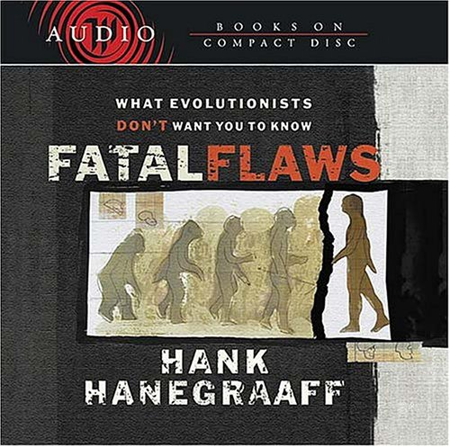 Fatal Flaws: What Evolutionists Don't Want You to Know (9780849963759) by Hanegraaff, Hank