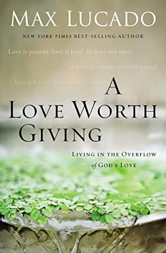 9780849964428: A Love Worth Giving: Living in the Overflow of God's Love