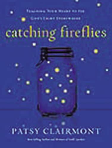 9780849964602: Catching Fireflies: Teaching Your Heart to See God's Light Everywhere