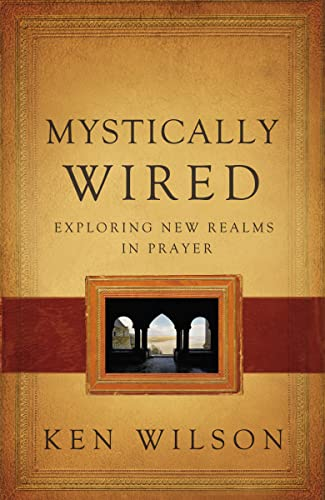 9780849964626: Mystically Wired: Exploring New Realms In Prayer