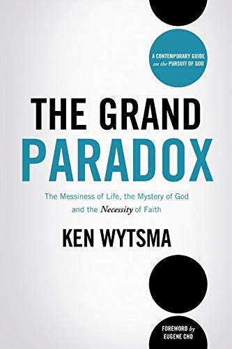 9780849964671: The Grand Paradox: The Messiness of Life, the Mystery of God and the Necessity of Faith