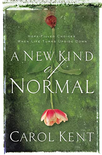 A New Kind of Normal: Hope-Filled Choices When Life Turns Upside Down (0849964717) by Kent, Carol
