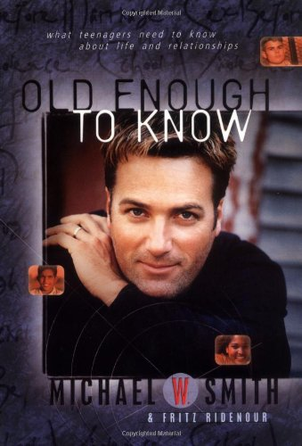 9780849975875: Old Enough to Know: What Teenagers Need to Know About Life and Relationships