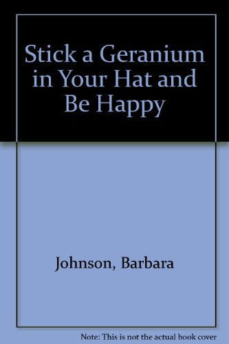 Stick a Geranium in Your Hat and Be Happy (0849980992) by Barbara Johnson