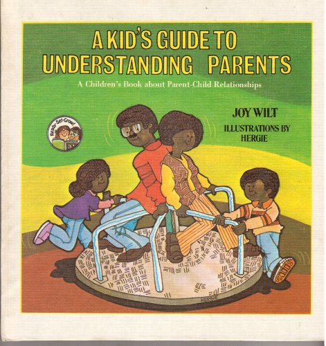 A Kid's Guide to Understanding Parents: A Children's Book About Parent-Child Relationships (The Ready-Set-Grow Series) (9780849981326) by Berry, Joy Wilt; Hergenroeder, Ernie