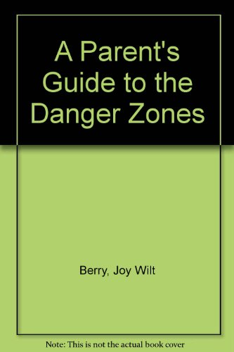A Parent's Guide to the Danger Zones (9780849982255) by Berry, Joy Wilt