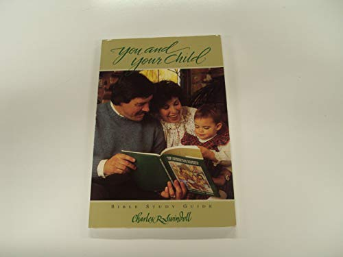 You and Your Child: Swindoll, Charles R.