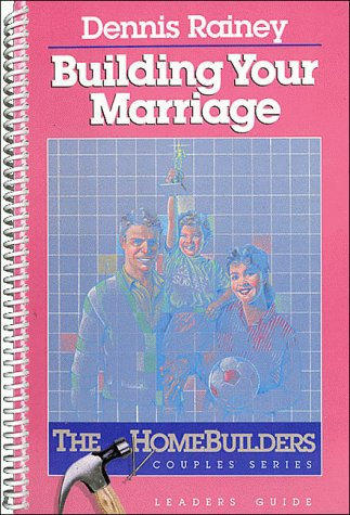 9780849983375: Building Your Marriage (The Homebuilders Couples Series)