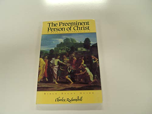 The Preeminent Person of Christ: Swindoll, Charles R