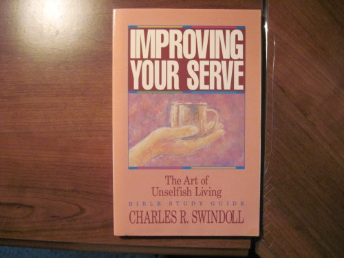 9780849984457: Improving Your Serve: The Art of Unselfish Living : Bible Study Guide