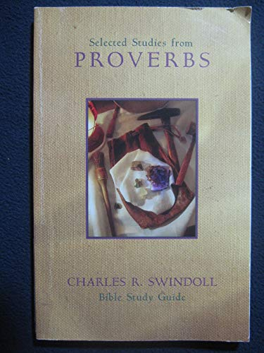 Selected Studies from Proverbs (Swindoll Bible Study Guides): Charles R. Swindoll